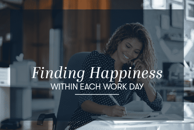 Finding Happiness Within Each Work Day