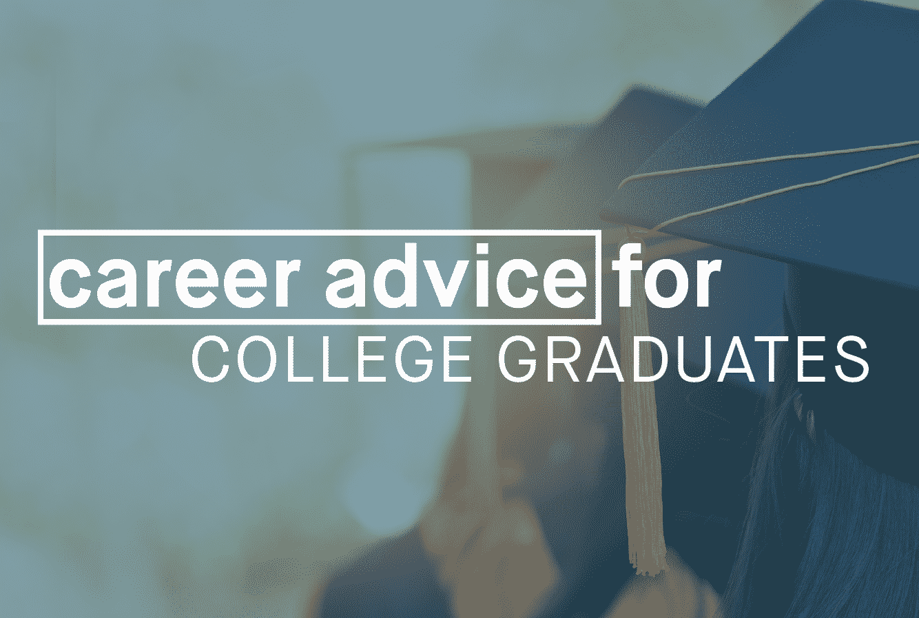 Career Advice for College Graduates