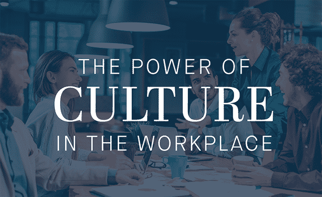 The Power of Culture in the Workplace